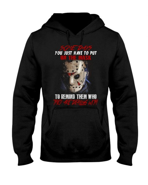 Jason Voorhees Some days you just have to put on the mask to remind them who they are dealing with hoodie
