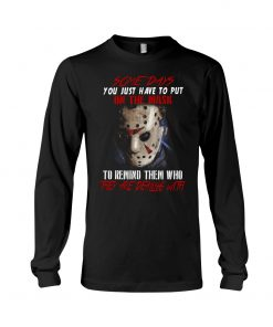 Jason Voorhees Some days you just have to put on the mask to remind them who they are dealing with long sleeve