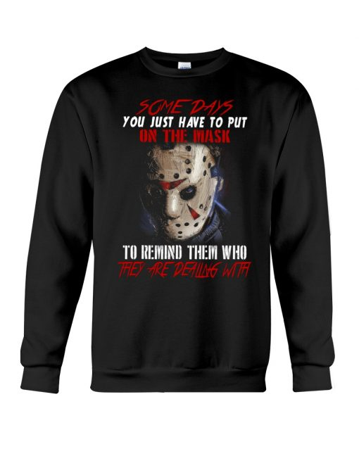 Jason Voorhees Some days you just have to put on the mask to remind them who they are dealing with sweatshirt