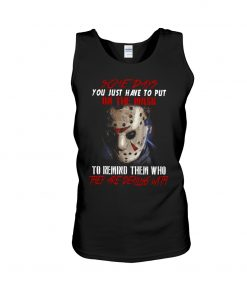 Jason Voorhees Some days you just have to put on the mask to remind them who they are dealing with tank top