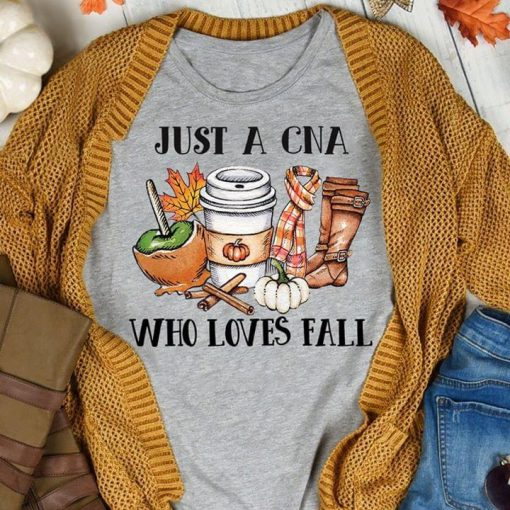 Just a CNA who loves fall shirt