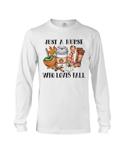 Just a nurse who loves fall Long sleeve