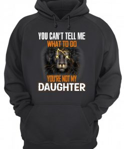 Lion King You can't tell me What to do You're not my daughter Hoodie
