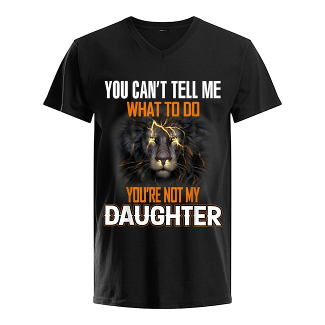 Lion King You can't tell me What to do You're not my daughter T-shirt