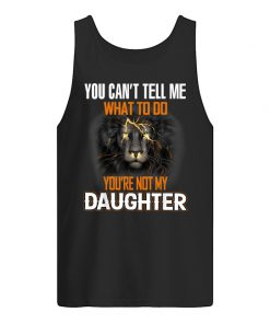 Lion King You can't tell me What to do You're not my daughter Tank top