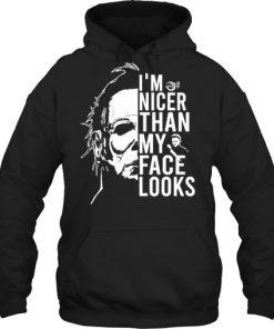 Michael Myers I'm nicer than my face looks hoodie