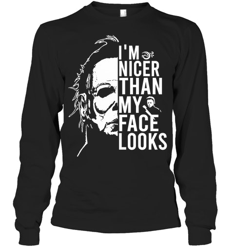 Michael Myers I'm nicer than my face looks long sleeved