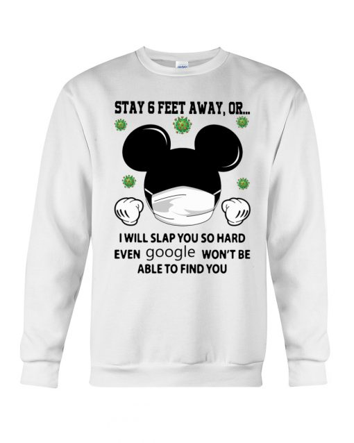 Mickey Mouse Stay 6 feet away or I will slap you so hard even google won't be able to find you sweatshirt