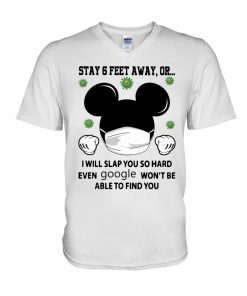 Mickey Mouse Stay 6 feet away or I will slap you so hard even google won't be able to find you v-neck