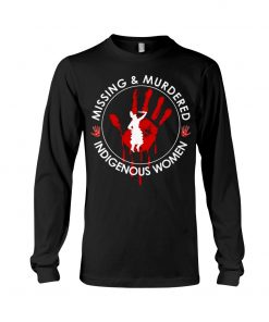 Missing murdered indigenous women Long sleeve