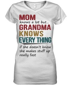 Mom knows a lot but grandma knows everything if she doesn't know she makes stuff up really fast v-neck