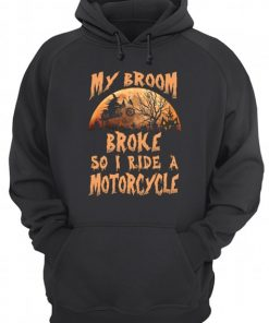My broom broke so now I ride a motorcycle hoodie