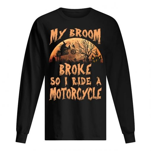 My broom broke so now I ride a motorcycle long sleeve