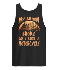 My broom broke so now I ride a motorcycle tank top