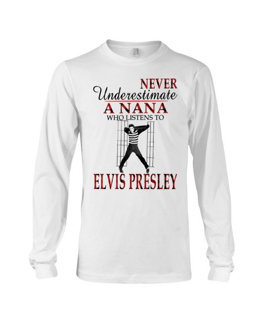 Never underestimate a Nana who listens to Elvis Presley Long sleeve
