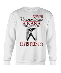 Never underestimate a Nana who listens to Elvis Presley Sweatshirt