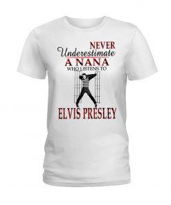 Never underestimate a Nana who listens to Elvis Presley T-shirt