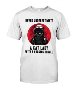Never underestimate a cat lady with a nursing degree T-shirt