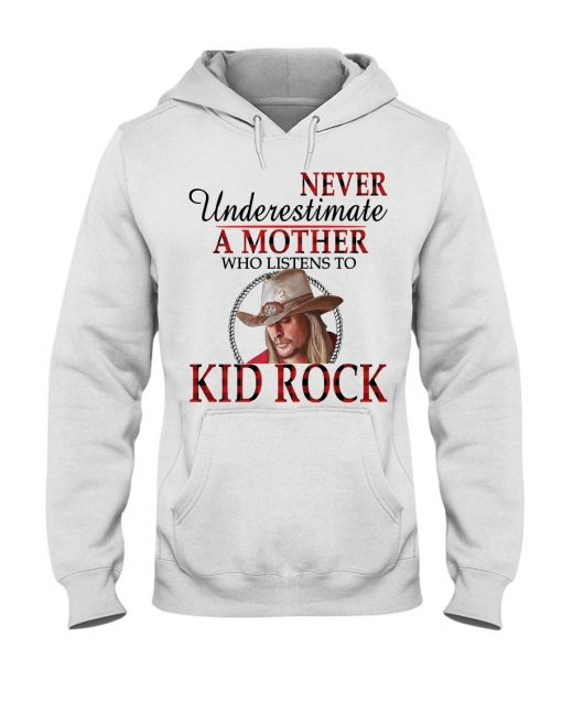 Never underestimate a mother who listens to Kid Rock Hoodie
