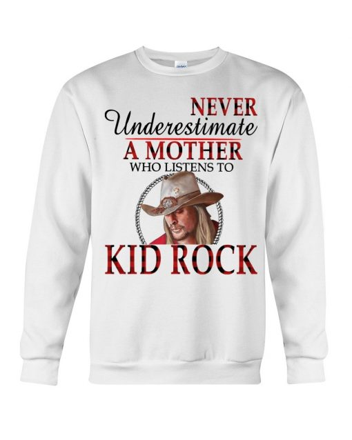 Never underestimate a mother who listens to Kid Rock Sweatshirt