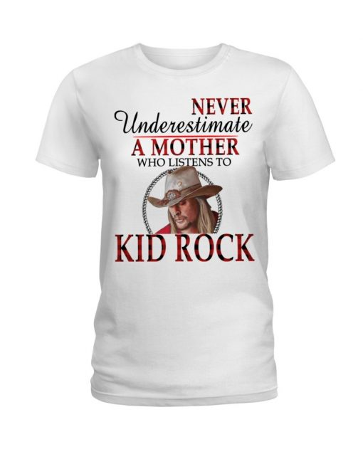 Never underestimate a mother who listens to Kid Rock T-shirt