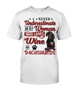 Never underestimate an old woman who loves wine and dachshunds T-shirt