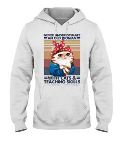 Never underestimate an old woman with cats and teaching skills hoodie