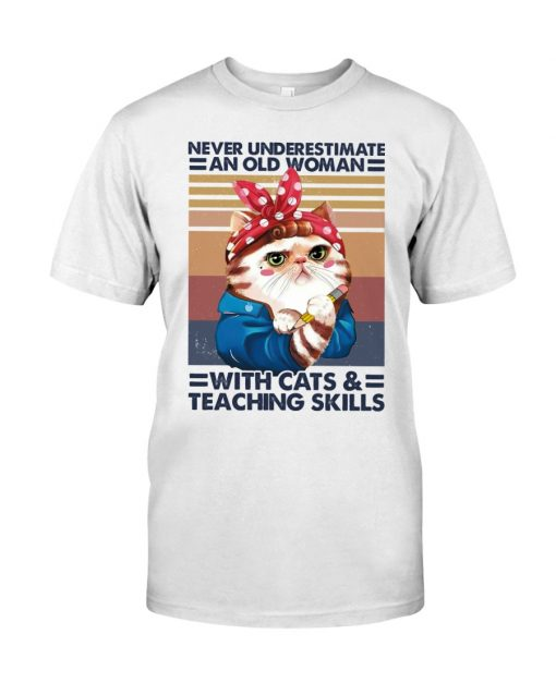 Never underestimate an old woman with cats and teaching skills shirt