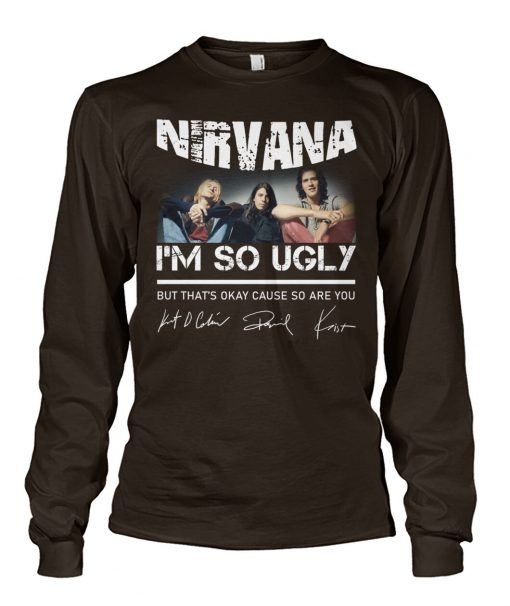 Nirvana I'm so ugly but that's okay cause so are you long sleeved