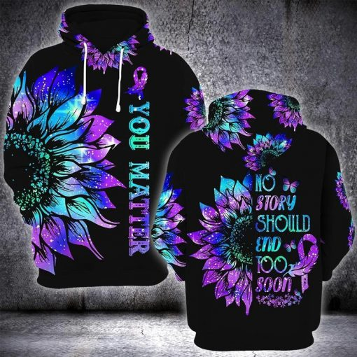 No Story Should End Too Soon You Matter Suicide Prevention Awareness 3D hoodie