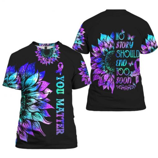 No Story Should End Too Soon You Matter Suicide Prevention Awareness 3D shirt