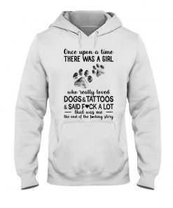 Once upon a time there was a girl who really loved Dogs and Tattoos and said fuck a lot Hoodie