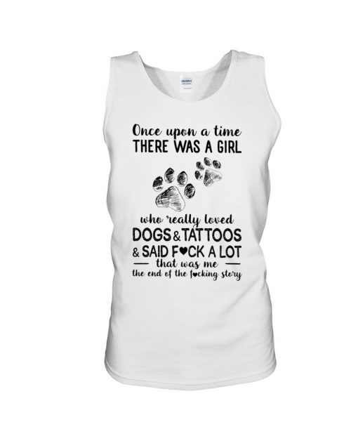 Once upon a time there was a girl who really loved Dogs and Tattoos and said fuck a lot Tank top