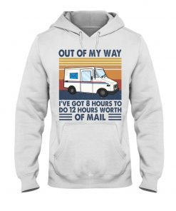 Out of my way I've got 8 hours to do 12 hours worth of mail Hoodie