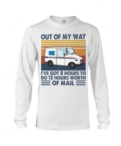 Out of my way I've got 8 hours to do 12 hours worth of mail Long sleeve