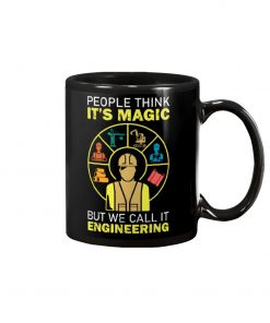 People think It's magic But we call it engineering mug