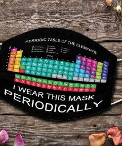 Periodic table of elements I wear this mask periodically face mask