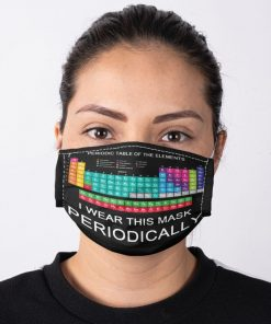 Periodic table of elements I wear this mask periodically face mask2
