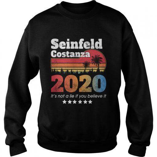Seinfeld Costanza 2020 It's not a lie if you believe it sweatshirt