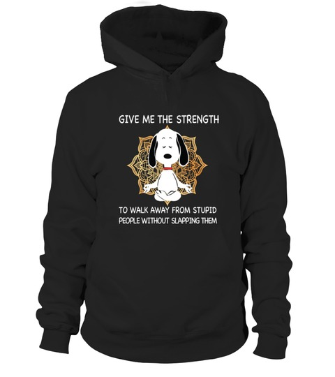 Snoopy Give me the strength to walk away from stupid people without slapping them Hoodie