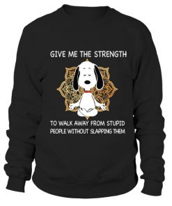 Snoopy Give me the strength to walk away from stupid people without slapping them Sweatshirt
