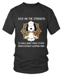 Snoopy Give me the strength to walk away from stupid people without slapping them T-shirt