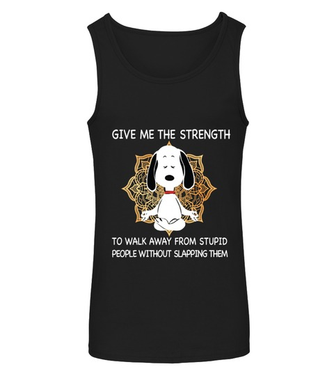 Snoopy Give me the strength to walk away from stupid people without slapping them tank top