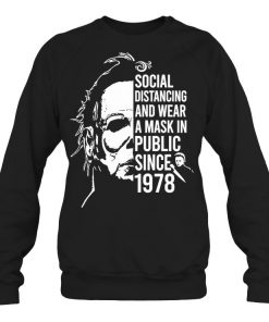 Social distancing and wearing a mask in public since 1978 Michael Myers Sweatshirt
