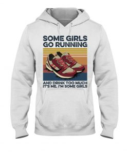 Some girls go running and drink too much It's me I'm some girls Hoodie