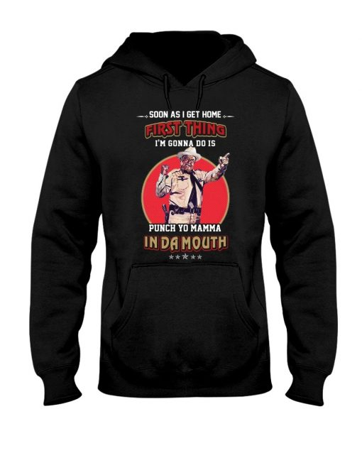 Soon as I get home first thing I'm gonna do is punch yo mama In da mouth Hoodie