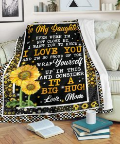 Sunflower To my daughter Even when I'm not close by I want you to know I love you and I'm so proud of you fleece blanket 1