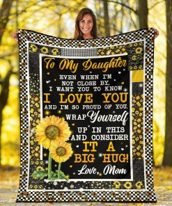 Sunflower To my daughter Even when I'm not close by I want you to know I love you and I'm so proud of you fleece blanket 2