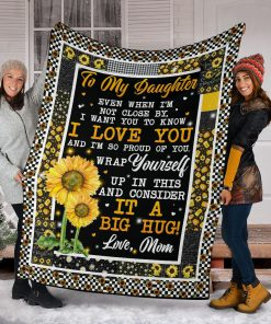 Sunflower To my daughter Even when I'm not close by I want you to know I love you and I'm so proud of you fleece blanket 3