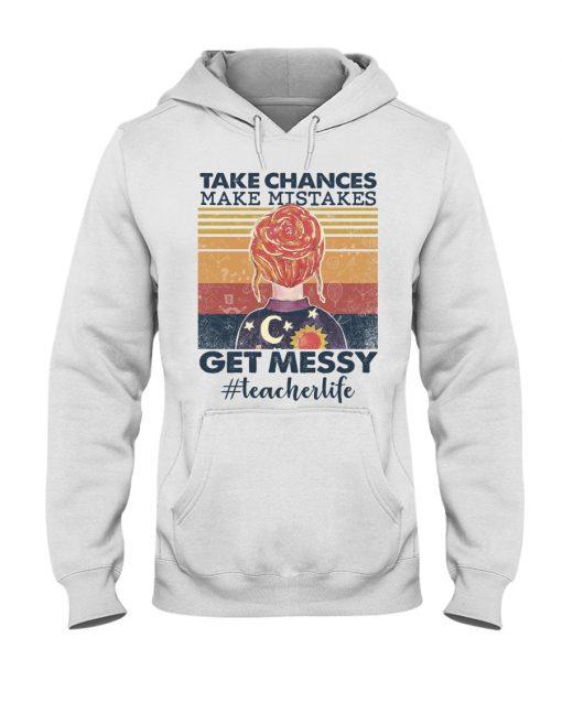 Take chances make mistakes get messy teacher life hoodie
